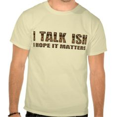 =>Sale on          	I TALK ISH T-Shirt           	I TALK ISH T-Shirt in each seller & make purchase online for cheap. Choose the best price and best promotion as you thing Secure Checkout you can trust Buy bestThis Deals          	I TALK ISH T-Shirt Here a great deal...Cleck Hot Deals >>> http://www.zazzle.com/i_talk_ish_t_shirt-235372406318397109?rf=238627982471231924&zbar=1&tc=terrest