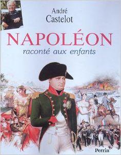 Amazon.fr - Napoléon raconté aux enfants - André Castelot - Livres