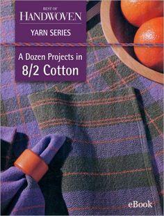 A Dozen Projects in Cotton - Best of Handwoven Yarn Series, Weaving Book - Halcyon Yarn Weaving Projects, Diy Craft Projects, Weaving Patterns, Knitting Patterns, Cotton Clouds, Fibre And Fabric, Weaving Techniques, Cotton Towels, Dressmaking