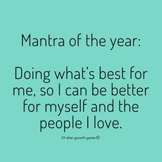 Mantra of the year: Doing what's best for me, so I can be better for myself and the people I love. Self Love Quotes, Great Quotes, Quotes To Live By, Me Quotes, Motivational Quotes, Inspirational Quotes, Positive Affirmations, Positive Quotes, Mantra