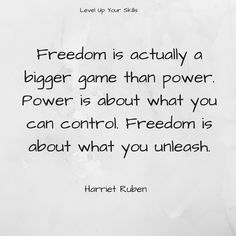 Freedom is actually a bigger game than power. Power is about what you can…