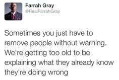 """""""Sometimes you just have to remove people without warning. We're getting too old to be explaining what they already know they're doing wrong."""""""