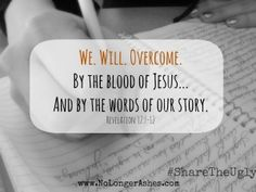 We. Will. Overcome. By the blood of Jesus... And by the words of our story. Revelation 12:7-12 #ShareTheUgly