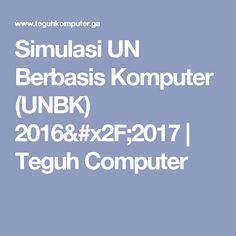 Simulasi UN Berbasis Komputer (UNBK) 2016/2017 | Teguh Computer
