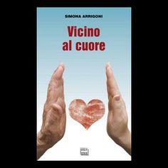 Vicino al cuore, Simona Arrigoni - Interlinea edizioni