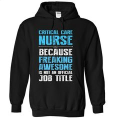 CRITICAL CARE NURSE BECAUSE FREAKING AWESOME IS NOT AN  T Shirt, Hoodie, Sweatshirts - tee shirts #Tshirt #T-Shirts
