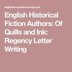 English Historical Fiction Authors: Of Quills and Ink: Regency Letter Writing