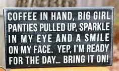 """This is me every day!! LOL love my coffee and I love my Big Girl Undies, so comfy lol Always got a twinkle in my eye. As I say """"Don't like what you see, Don't look"""""""