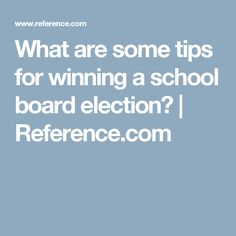 What are some tips for winning a school board election?   Reference.com