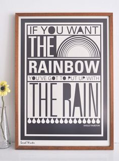 "Dolly Parton – ""If you want the rainbow, you've got to put up with the rain.""  I need to be reminded of this!"