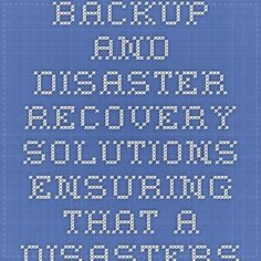 Backup and Disaster Recovery Solutions - Ensuring that a disasters don't mean the end of your business. @GDS_Miami