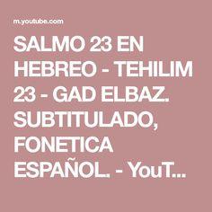 SALMO 23 EN HEBREO - TEHILIM 23 - GAD ELBAZ. SUBTITULADO, FONETICA ESPAÑOL. - YouTube Calm, Youtube, Pastor, Psalm 23, Youtubers, Youtube Movies