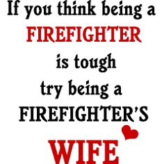 I Love My Firefighter Quotes via michelle ravan Firefighter Wife Quotes, Firefighter Family, Firefighters Wife, Firemen, Wife Humor, Quotes To Live By, Funny Quotes, Shirts, How To Plan