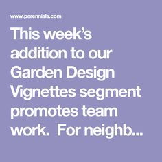 This week's addition to our Garden Design Vignettes segment promotes team work.  For neighbours who enjoy gardening but would like to share not only the work but the cost, this is a garden idea for you! Break the monotonous repetition of suburban front lawns by teaming up with your neighbour to produce an amazing splash of …