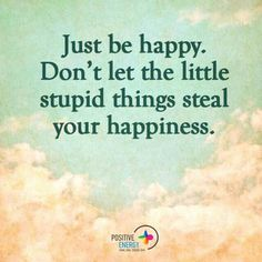 Yes!   Just be happy!