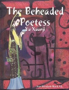 eBook (PDF), 180 Pages            Preview Price: $5.99   Download immediately.  The Beheaded Poetess is a book about the life of the T'ang Dynasty Nun and Poetess, Yu Xuanji. Two books in one: history and poetry. The work of Genevieve Wimsatt in her 1937 book: Selling Wilted Peonies is revised into Concrete Poetry throughout the book, with acknowledgements below each section and poem. Intermingled with the original translations of Yu Xuanji, with a modern day Poet Laureate Editing it,