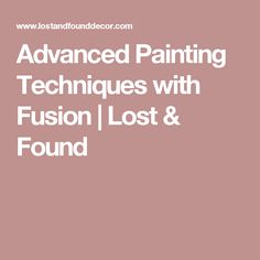 Advanced Painting Techniques with Fusion | Lost & Found
