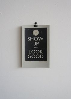 Show up and look good.