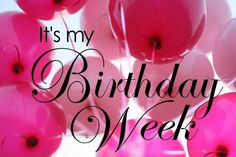 It's my birthday week! It's my birthday week! It's my birthday week! It's my birthday week!
