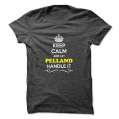 Keep Calm and Let PELLAND Handle it #name #tshirts #PELLAND #gift #ideas #Popular #Everything #Videos #Shop #Animals #pets #Architecture #Art #Cars #motorcycles #Celebrities #DIY #crafts #Design #Education #Entertainment #Food #drink #Gardening #Geek #Hair #beauty #Health #fitness #History #Holidays #events #Home decor #Humor #Illustrations #posters #Kids #parenting #Men #Outdoors #Photography #Products #Quotes #Science #nature #Sports #Tattoos #Technology #Travel #Weddings #Women