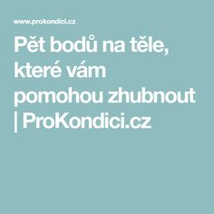 Pět bodů na těle, které vám pomohou zhubnout | ProKondici.cz