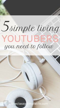 Have you decided to live a simpler life? If you're looking for inspiration on how to get started, or to tweak just a little, these 5 Simple Living YouTubers can help!