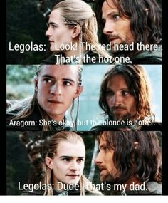 The Ed Head There Thats the Hotone Aragorn She's Okay but Th Blonde Isho Legolas Du T's My Dad Legolas Funny, Hobbit Funny, Legolas And Thranduil, O Hobbit, Aragorn, Tauriel, Tolkien Hobbit, Stupid Funny Memes, Funny Relatable Memes