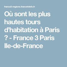 Où sont les plus hautes tours d'habitation à Paris ? - France 3 Paris Ile-de-France