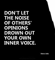 Don't let the noise of other's opinions drown out your own inner voice - Steve Jobs Great Quotes, Quotes To Live By, Inspirational Quotes, Motivational Quotes, The Words, Words Quotes, Me Quotes, Sayings, Words Worth