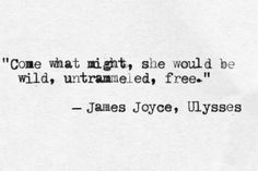 """""""come what might, she would be wild, untrammeled, free""""--James Joyce"""
