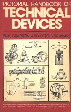 "Grafstein, Paul, and Otto B. Schwarz. ""Pictorial handbook of technical devices."" (1971)."