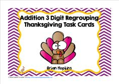 """These 24, 3 Digit Addition Regrouping Task Cards with a Thanksgiving (turkey) theme that are in both color and b/w and are perfect for math stations, rotations, centers, or to play """"Scoot"""", """"Quiz, Quiz Trade"""" and another cooperative group activities. They also work well for math journals, whole group, small group, homework, etc. If laminated or put into a plastic sleeve there is enough room to write on the cards with a dry erase marker. Included are suggestions for use, recording sheet, and…"""