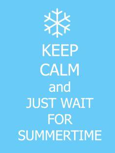 keep calm & wait for Summer, ookal kun je het seizoen waar we nu in zitten niet echt winter noemen ;)
