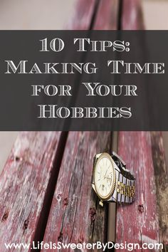 Are you to busy to enjoy your hobbies? These tips will help you find time to do what you love!