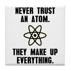 Funny Pun: Never Trust an Atom They Make Up Everything - Science Humor