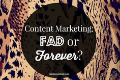 Content Marketing: Fad or Forever?