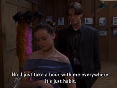 """No. I just take a book with me everywhere. It's just habit."" -Rory"