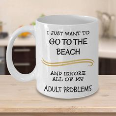I Just Want To Go To The Beach And Ignore All Of My Adult
