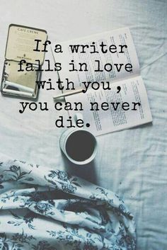 """If a writer falls in love with you, you can never die."" - Unknown #quotes #writing *"