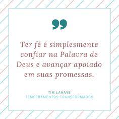 Ter fé é simplesmente confiar na Palavra de Deus e avançar apoiado em suas promessas. ~ Tim LaHaye, in Temperamentos Transformados