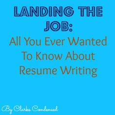 Landing the job: All You Ever Wanted to Know About Resume Writing