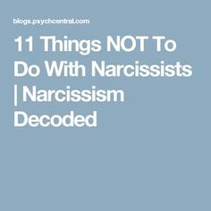 """11 Things NOT To Do With Narcissists 