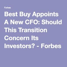 Best Buy Appoints A New CFO: Should This Transition Concern Its Investors? - Forbes