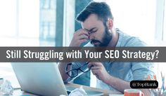 Still Struggling with Your SEO Strategy? Focus on These 4 Best Practices for Improved Results