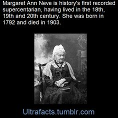 Margaret Ann Neve only supercentarian. Lived in three centuries. Wow Facts, Wtf Fun Facts, Strange Facts, The More You Know, Did You Know, Interesting History, Interesting Facts, Unbelievable Facts, Women In History