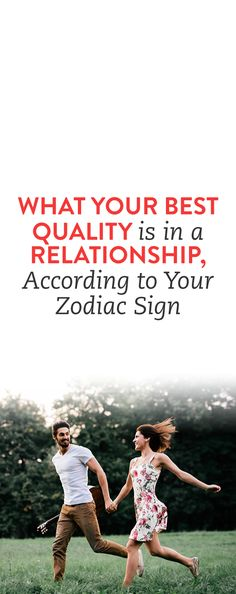 What Your Best Quality Is In a Relationship, According To Your Zodiac Sign