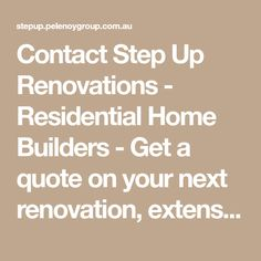 Contact Step Up Renovations - Residential Home Builders - Get a quote on your next renovation, extension or complete new home project.