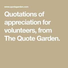 Quotations of appreciation for volunteers, from The Quote Garden.