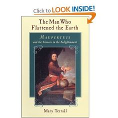 The Man Who Flattened the Earth: Maupertuis and the Sciences in the Enlightenment, by Mary Terrall, CSW Faculty Affiliate