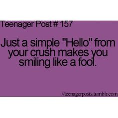 """just a simple """"hello"""" from your crush makes you smiling like a fool"""